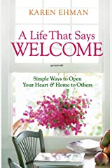 A Life That Says Welcome: Simple Ways to Open Your Heart & Home to Others Paperback