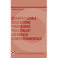 Quanta e quale educazione finanziaria per l'Italia? Un'analisi comportamentale (I Quaderni di Minerva Bancaria)