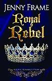 Royal Rebel (Royal Romance Story)