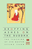 Dropping Ashes on the Buddha: The Teachings of Zen Master Seung Sahn (English Edition)