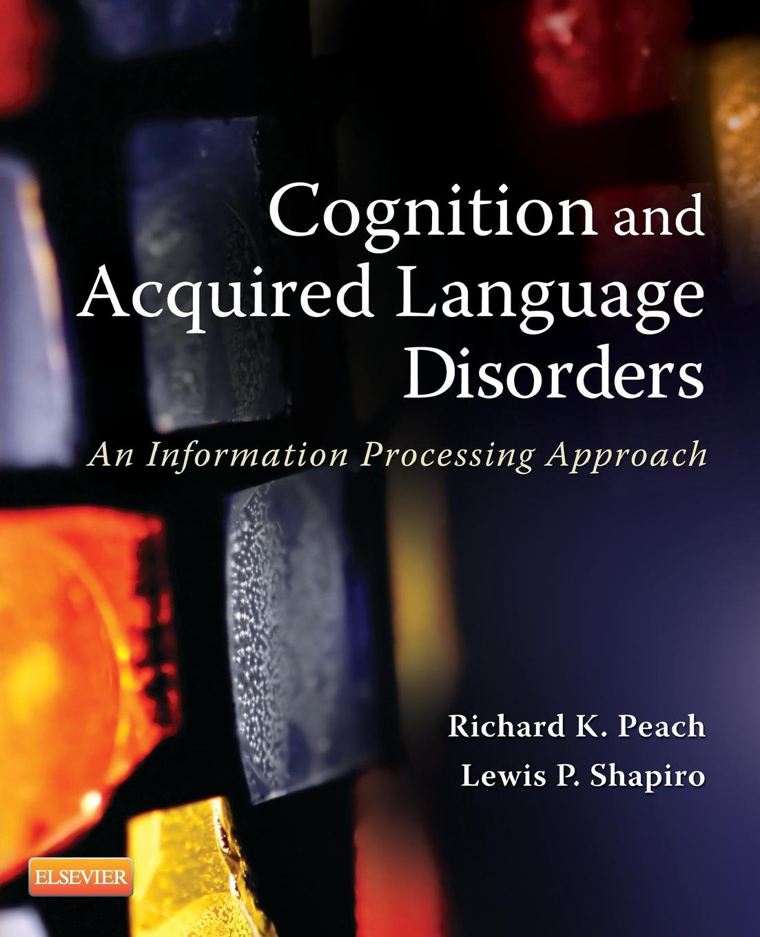 Cognition and Acquired Language Disorders: An Information Processing Approach by Mosby