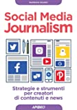 Social media journalism. Strategie e strumenti per creatori di contenuti e news: 1