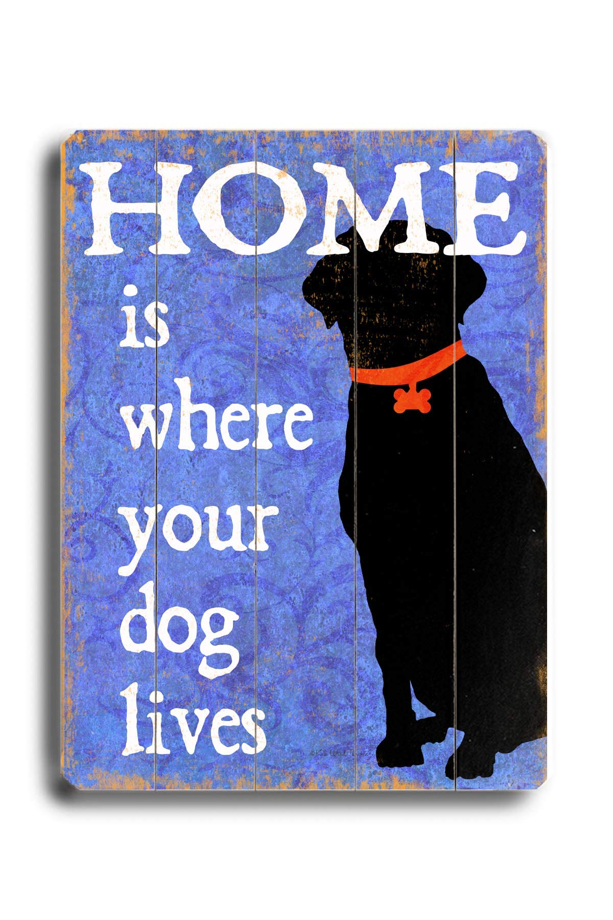 Home is Where Your Dog Lives - Wood Wall Decor by Next Day Art 30 X 40