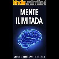 MENTE ILIMITADA: Desbloqueie o poder ilimitado do seu cérebro, aprenda como usar a lei da atração e outras técnicas para…