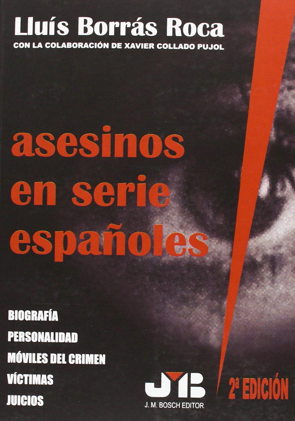 Asesinos En Serie Españoles Tapa blanda – 18 jun 2009 Lluís Borrás Roca J.M. Bosch Editor 8476986777 LAW / General