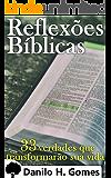 Reflexões Bíblicas: 33 verdades que transformarão sua vida