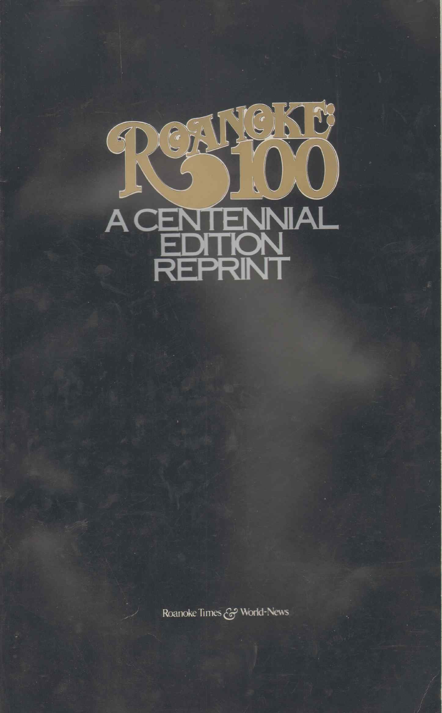ROANOKE: 100 A Centennial Reprint Edition: Roanoke Times