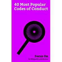 Focus On: 40 Most Popular Codes of Conduct: Code of Conduct, Ten Commandments, Corporate social Responsibility, Georgia Guidestones, Bushido, Triad (organized ... Seven Laws of Noah, etc. (English Edition)