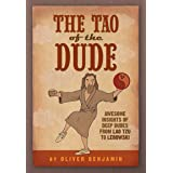 The Tao of the Dude: Awesome Insights of Deep Dudes from Lao Tzu to Lebowski