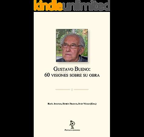 Gustavo Bueno: 60 visiones sobre su obra eBook: Angulo Díaz, Raúl, Franco González, Rubén, Vélez Cipriano, Iván: Amazon.es: Tienda Kindle