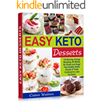 Easy Keto Desserts: Fat Burning, Energy Boosting, No Wheat, No Gluten and Sugar Free Healthy Sweet Snacks and Treats Cookbook to Lose Fat Quick.(high fat keto meals, low carb keto snacks)