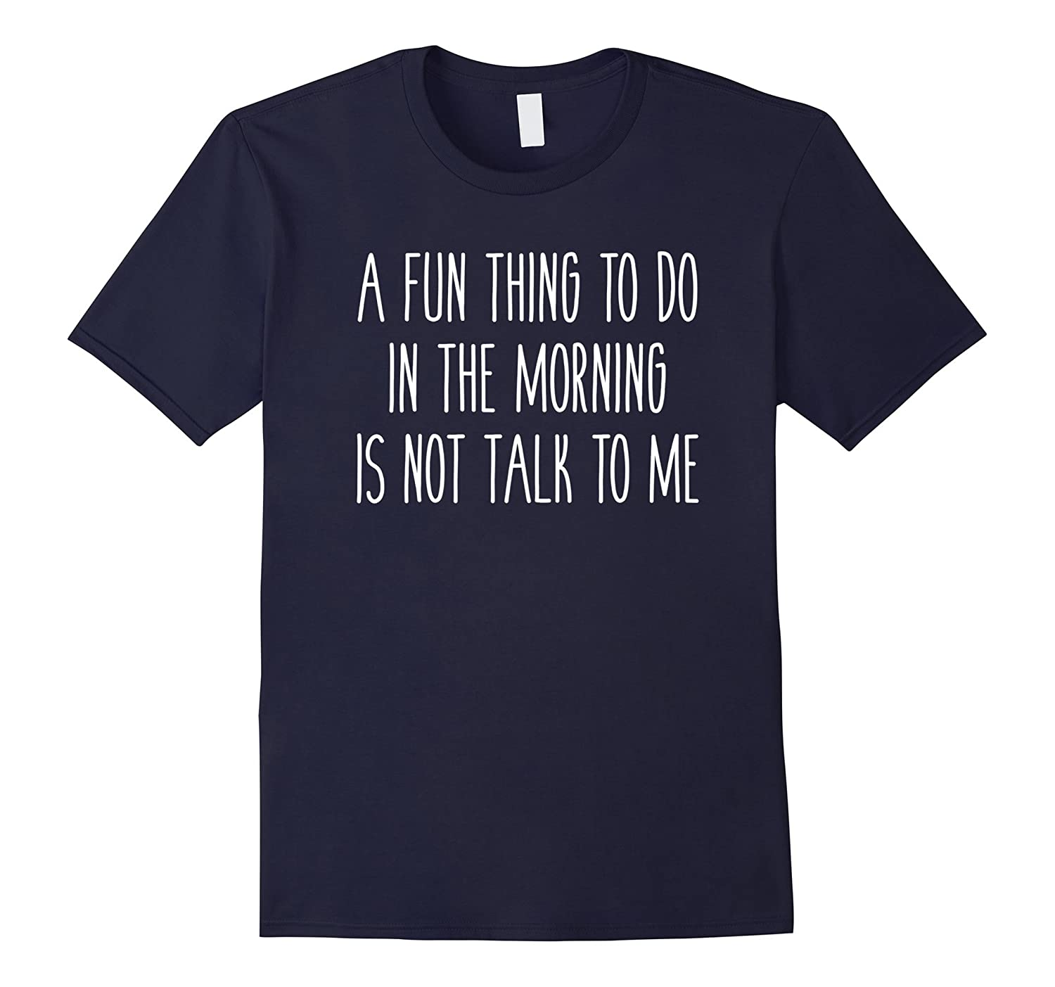 A Fun Thing To Do In The Morning is Not Talk to Me Funny Tee-TD