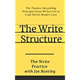 The Write Structure: The Timeless Storytelling Principles Great Writers Use to Craft Stories Readers Love