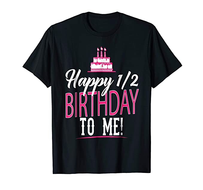 Mens Happy 1 2 Birthday To Me Half Bday T Shirt For Women Girls