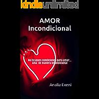 AMOR Incondicional: No busques condiciones para amar… Ama de manera incondicional