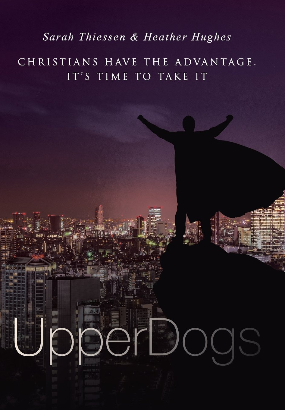 UpperDogs: Christians Have The Advantage. It's Time To Take It PDF