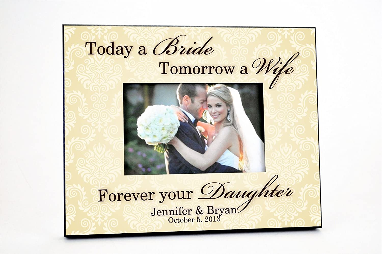 Personalized Wedding Picture Frame for 4 x 6 Photo 8 x 10 Overall Size Today A Bride Tomorrow A Wife Forever Your Daughter