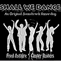 Shall We Dance (An Original Soundtrack Recording - 1936) [Remastered]