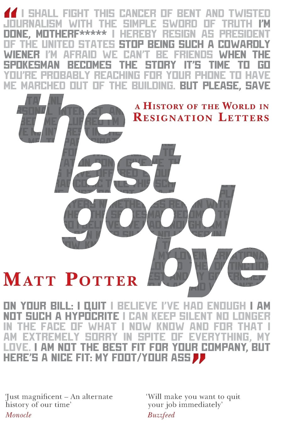 the last goodbye a history of the world in resignation letters the last goodbye a history of the world in resignation letters amazon co uk 9781909269422 books