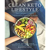 Clean Keto Lifestyle: The Complete Guide to Transforming Your Life and Health