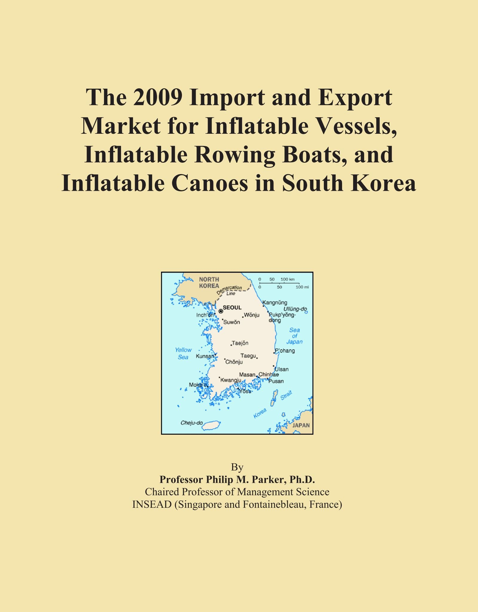 Read Online The 2009 Import and Export Market for Inflatable Vessels, Inflatable Rowing Boats, and Inflatable Canoes in South Korea pdf