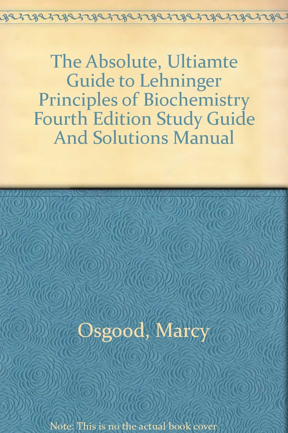The Absolute, Ultiamte Guide to Lehninger Principles of Biochemistry Fourth  Edition Study Guide And Solutions Manual: Marcy Osgood: Amazon.com: Books