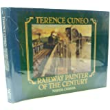 Terence Cuneo: Railway Painter of the Century (The Art of Terence Cuneo)