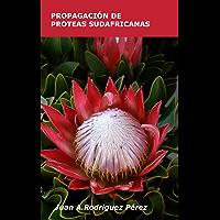 PROPAGACIÓN DE PROTEAS SUDAFRICANAS (Spanish Edition)