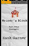Writer's Block   Part 4: Svengali