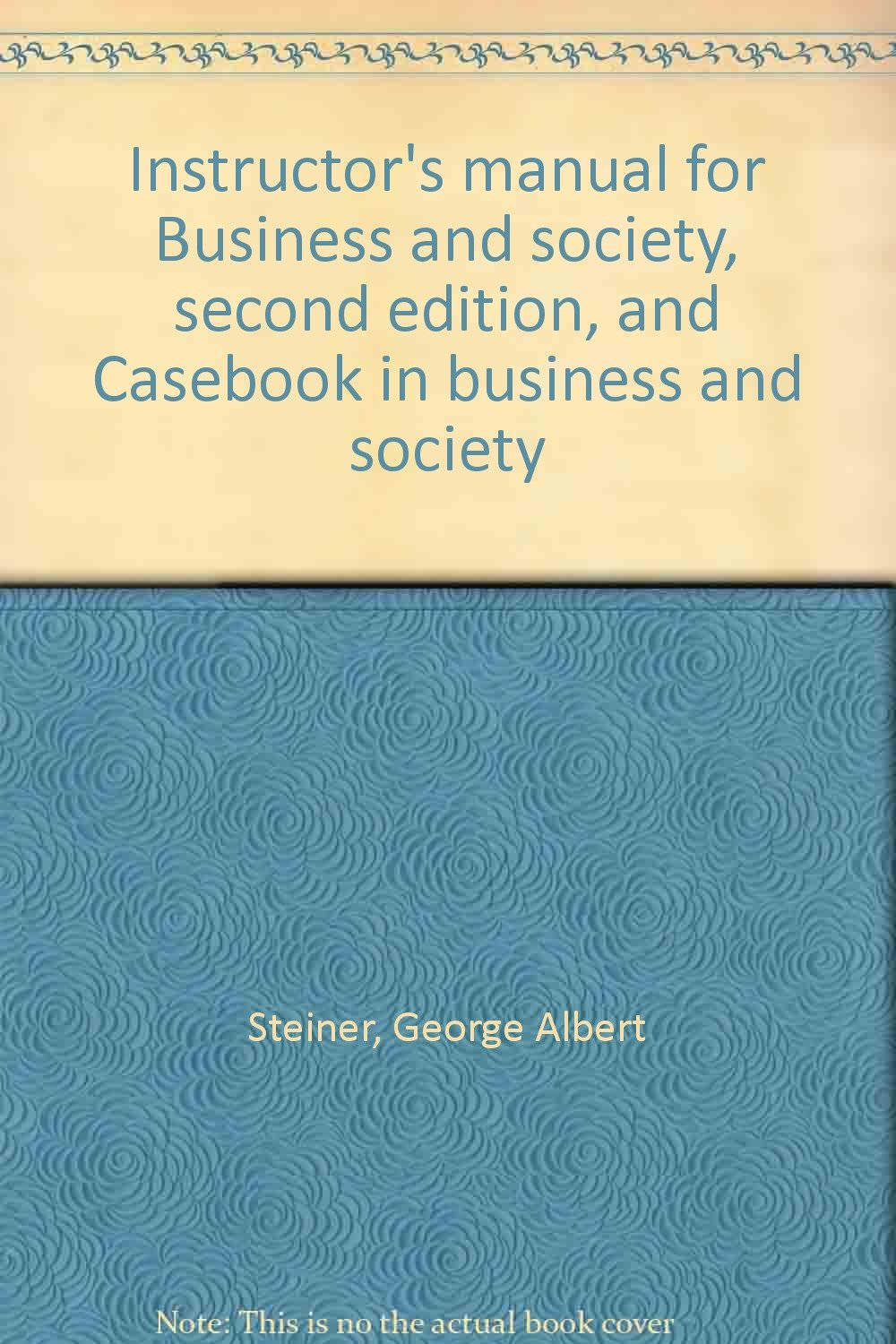 Instructor's manual for Business and society, second edition, and Casebook  in business and society: George Albert Steiner: 9780394319476: Amazon.com:  Books
