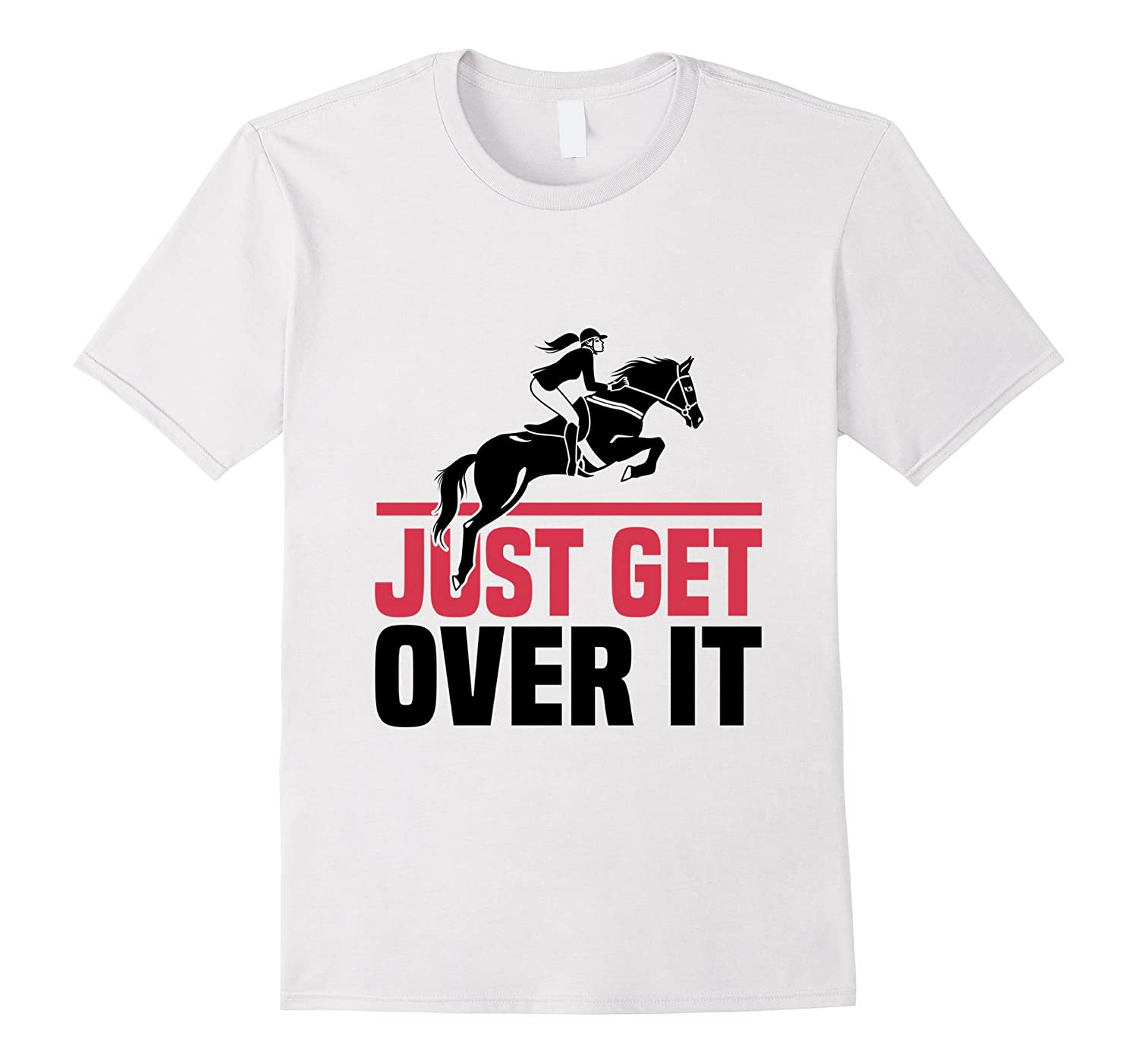 Funny Just Do It Quotes: Funny Lovers Horse Quote, Just Get Over It T-Shirt-RT