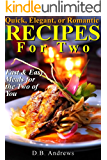 Quick, Elegant, or Romantic Recipes for Two: Fast & Easy Meals for the Two of You