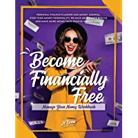 Become Financially Free: Manage Your Money Workbook: Personal finance planner and money journal. Find your money personality, release abundance blocks ... with passive income ideas. (Become Workbooks)