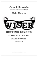 Wiser: Getting Beyond Groupthink to Make Groups Smarter Hardcover