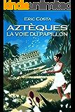 La Voie du Papillon (Roman historique / Roman initiatique) (Aztèques t. 2) (French Edition)