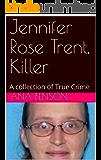 Jennifer Rose Trent, Killer: A collection of True Crime