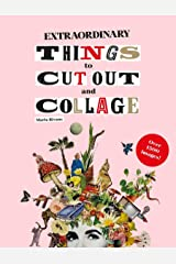 Extraordinary Things to Cut Out and Collage Paperback