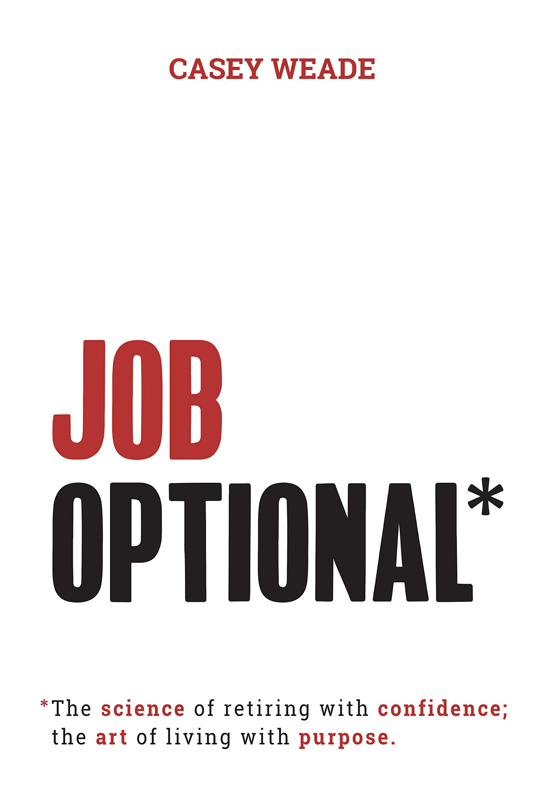 Job Optional*: *The science of retiring with confidence; the art of living with purpose.