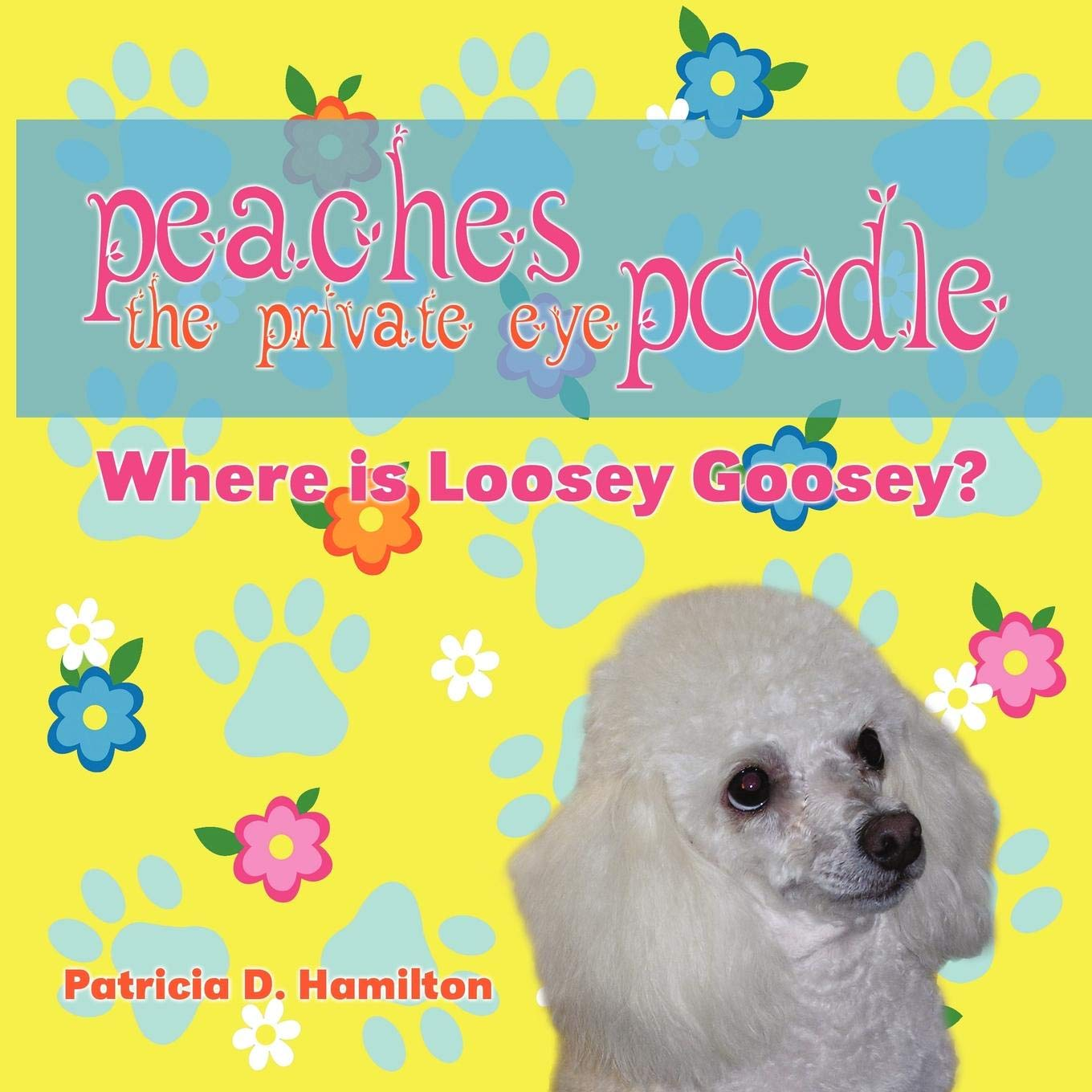 Peaches The Private Eye Poodle : Where Is Loosey Goosey?