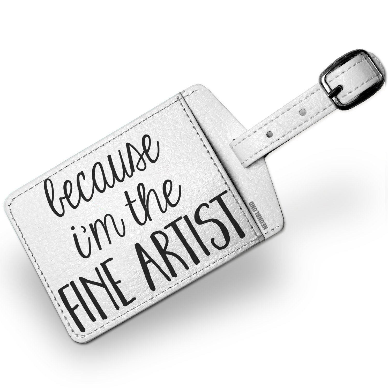 Luggage Tag Because I'm The Fine Artist Funny Saying - NEONBLOND