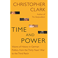 Time and Power: Visions of History in German Politics, from the Thirty Years' War to the Third Reich (The Lawrence Stone Lectures Book 11)