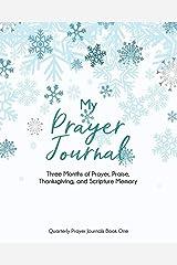 My Prayer Journal (Book One): Three Months of Prayer, Praise, Thanksgiving, and Scripture Memory (Quarterly Prayer Journals) Paperback