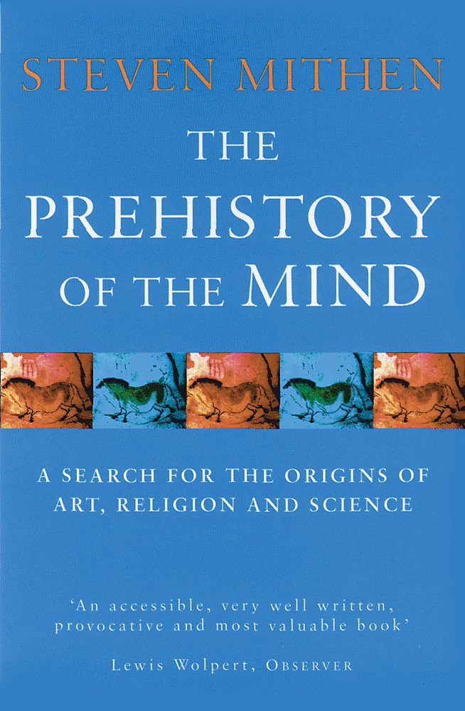 The Prehistory Of The Mind: A Search for the Origins of Art, Religion and Science