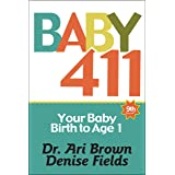 Baby 411: Your Baby, Birth to Age 1! Everything you wanted to know but were afraid to ask about your newborn: breastfeeding,