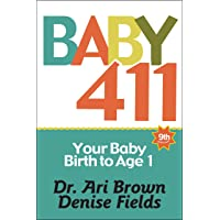 Baby 411: Your Baby, Birth to Age 1! Everything you wanted to know but were afraid to ask about your newborn…