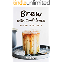 Brew with Confidence: 40 Coffee Delights