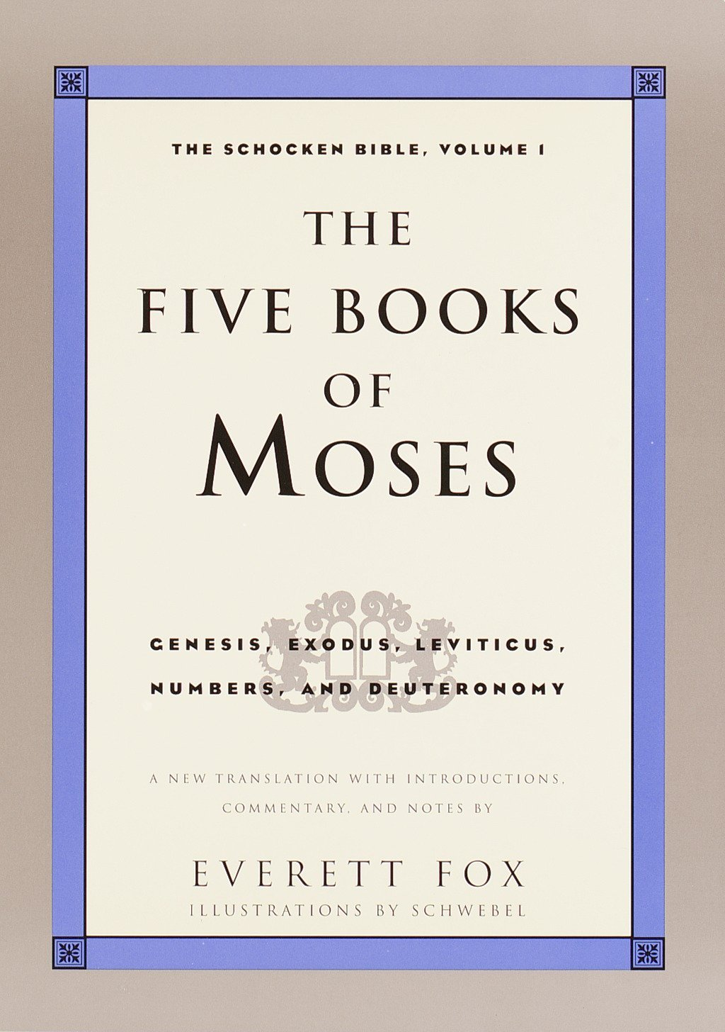 The Five Books of Moses: Genesis, Exodus, Leviticus, Numbers