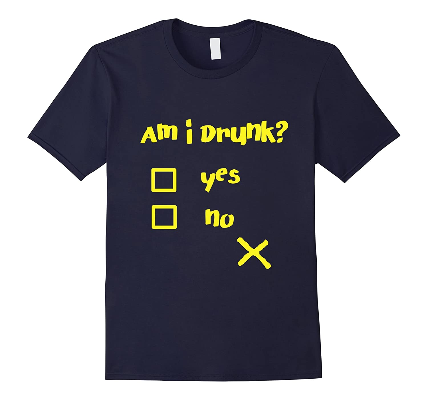 Am I Drunk T shirt- Am I drunk Shirt Funny Sassy Smart-Art