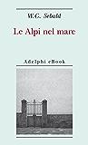 Le Alpi nel mare (Opere di W.G. Sebald)