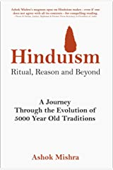 Hinduism - Ritual, Reason and Beyond: A Journey Through the Evolution of 5000 Year Old Traditions Kindle Edition